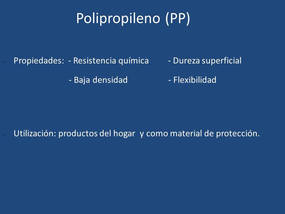 Polipropileno (PP) Propiedades: - Resistencia química - Dureza superficial. - Baja densidad - Flexibilidad.