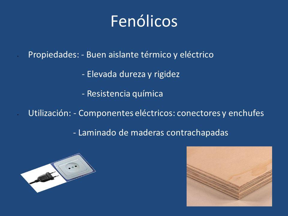 Fenólicos Propiedades: - Buen aislante térmico y eléctrico