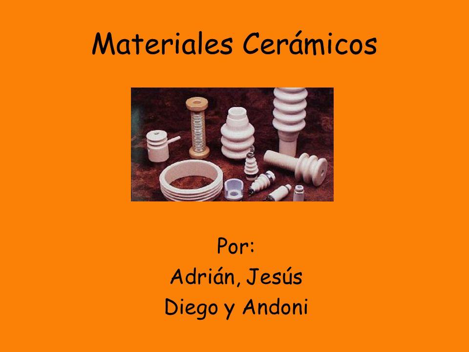 Materiales Cerámicos Por: Adrián, Jesús Diego y Andoni