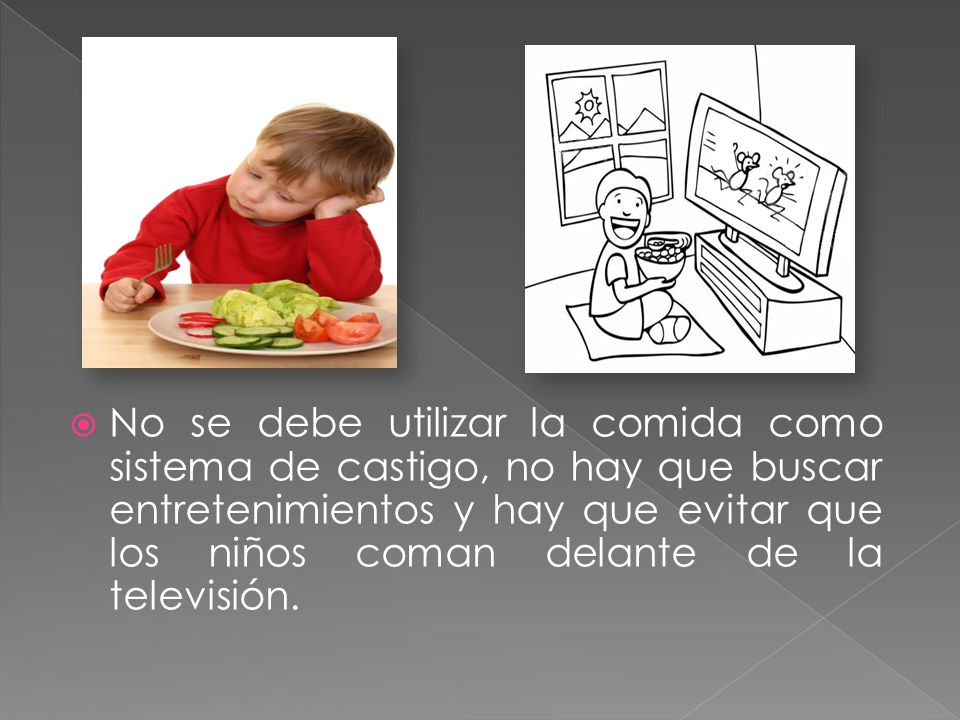 No se debe utilizar la comida como sistema de castigo, no hay que buscar entretenimientos y hay que evitar que los niños coman delante de la televisión.