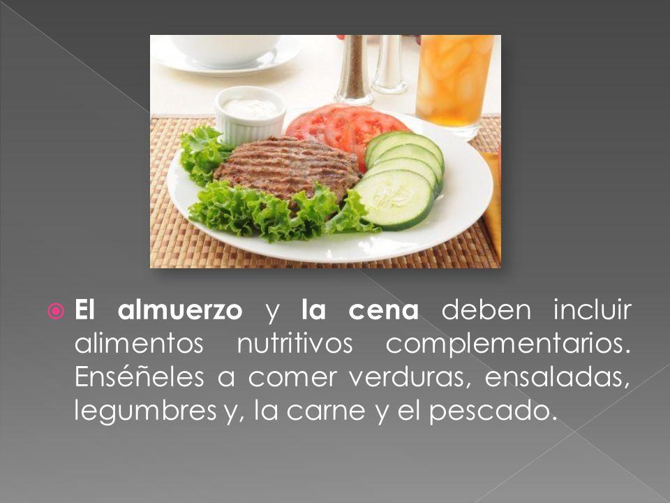 El almuerzo y la cena deben incluir alimentos nutritivos complementarios.