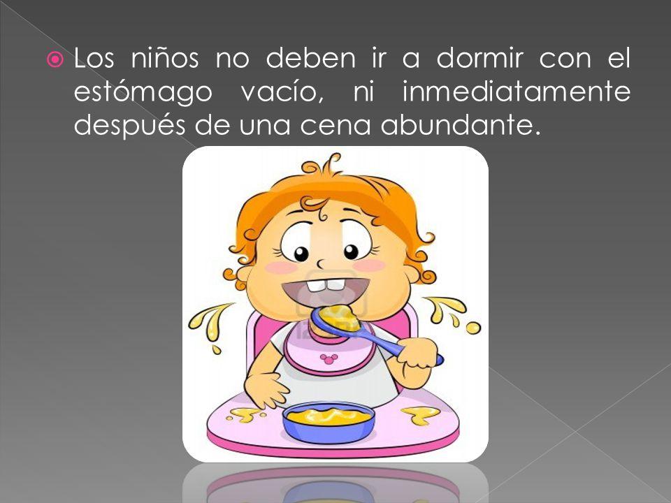 Los niños no deben ir a dormir con el estómago vacío, ni inmediatamente después de una cena abundante.