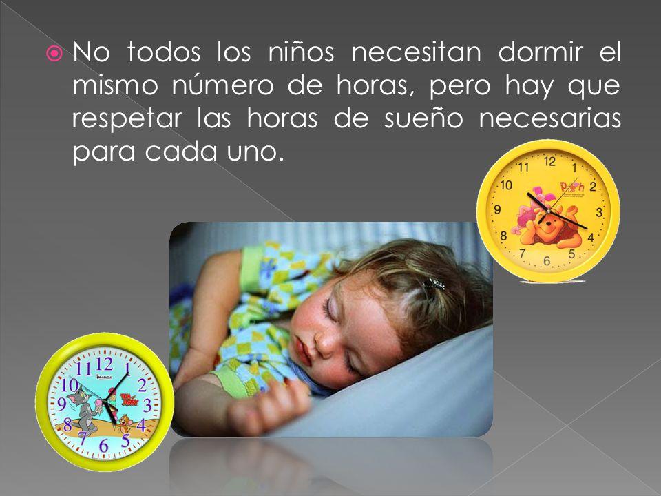 No todos los niños necesitan dormir el mismo número de horas, pero hay que respetar las horas de sueño necesarias para cada uno.