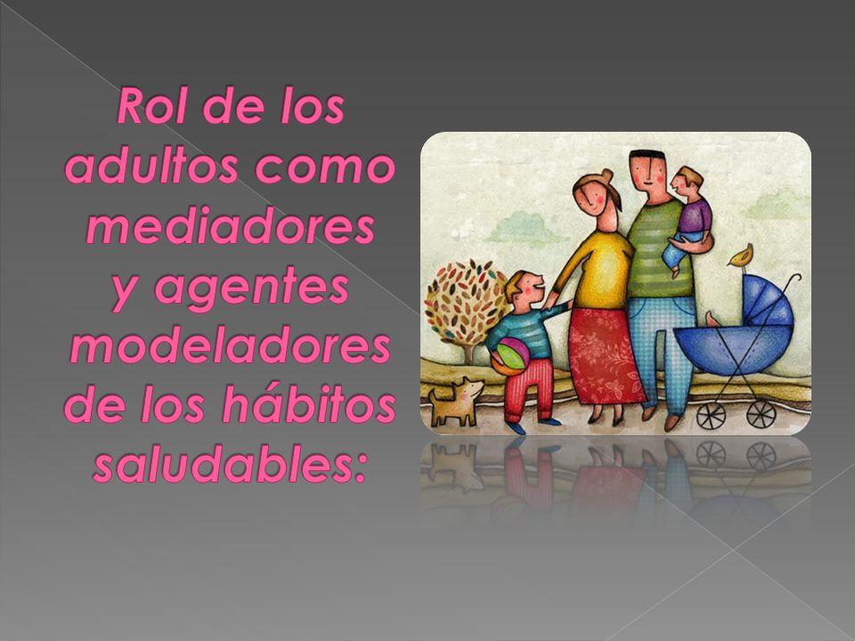 Rol de los adultos como mediadores y agentes modeladores de los hábitos saludables: