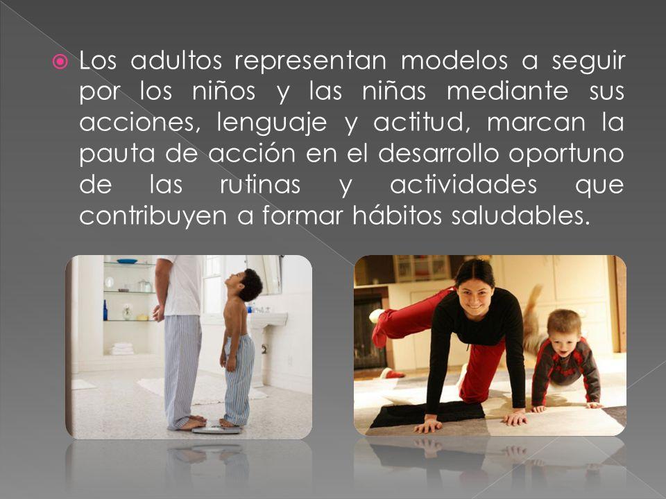 Los adultos representan modelos a seguir por los niños y las niñas mediante sus acciones, lenguaje y actitud, marcan la pauta de acción en el desarrollo oportuno de las rutinas y actividades que contribuyen a formar hábitos saludables.