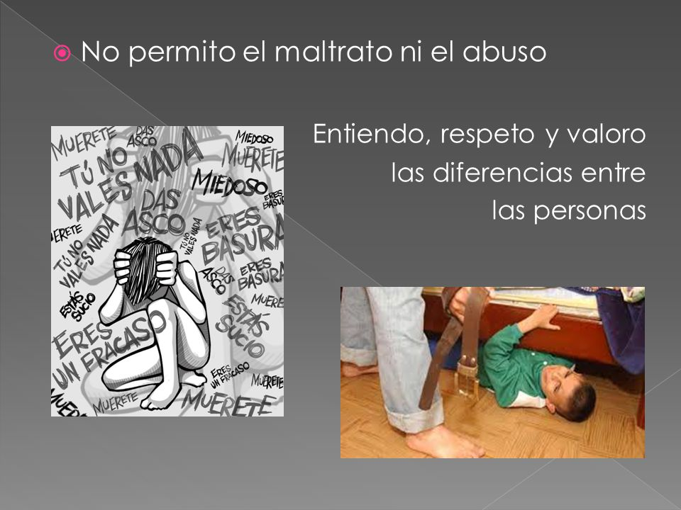 No permito el maltrato ni el abuso Entiendo, respeto y valoro