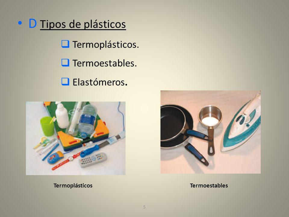 D Tipos de plásticos Termoplásticos. Termoestables. Elastómeros.
