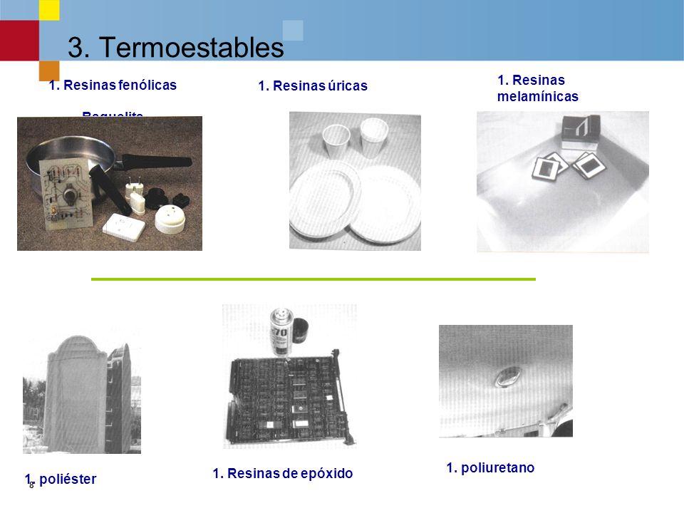 3. Termoestables 1. Resinas melamínicas 1. Resinas fenólicas
