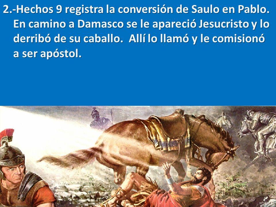 2. -Hechos 9 registra la conversión de Saulo en Pablo