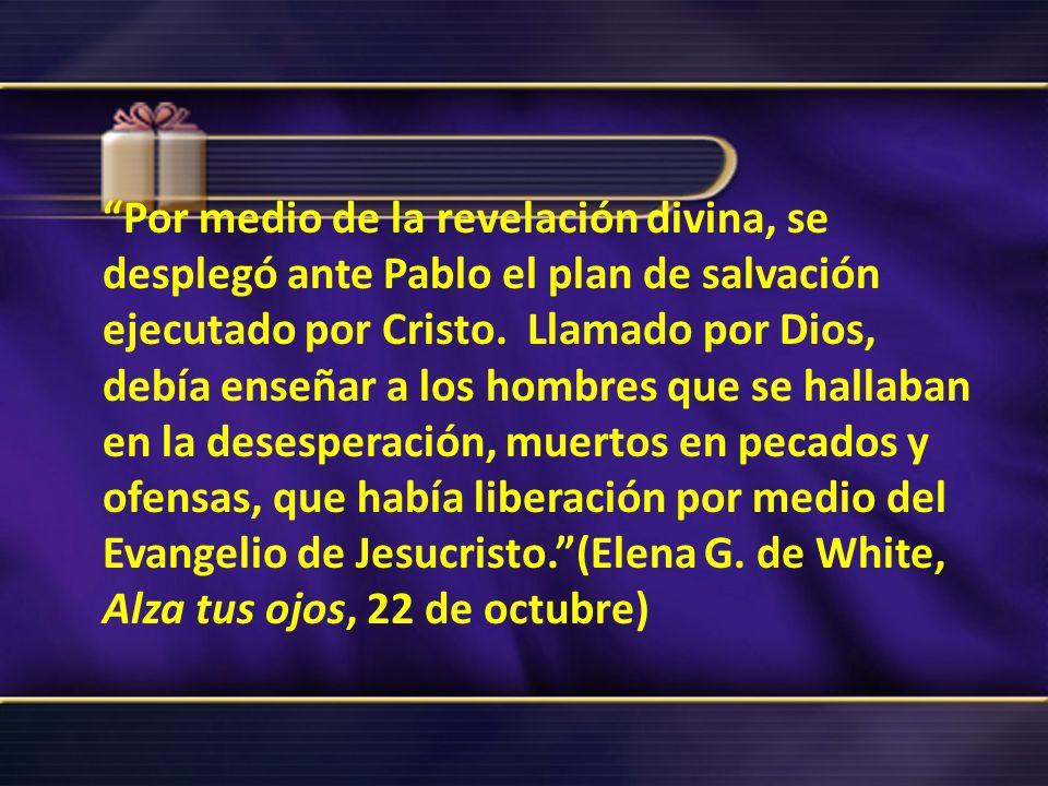 Por medio de la revelación divina, se desplegó ante Pablo el plan de salvación ejecutado por Cristo.