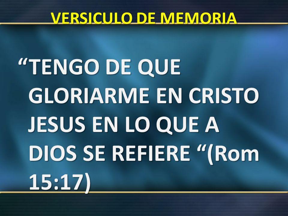 VERSICULO DE MEMORIA TENGO DE QUE GLORIARME EN CRISTO JESUS EN LO QUE A DIOS SE REFIERE (Rom 15:17)