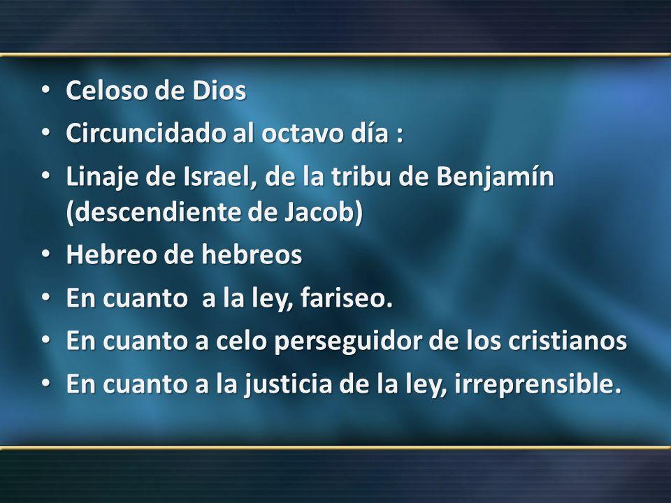 Celoso de Dios Circuncidado al octavo día : Linaje de Israel, de la tribu de Benjamín (descendiente de Jacob)