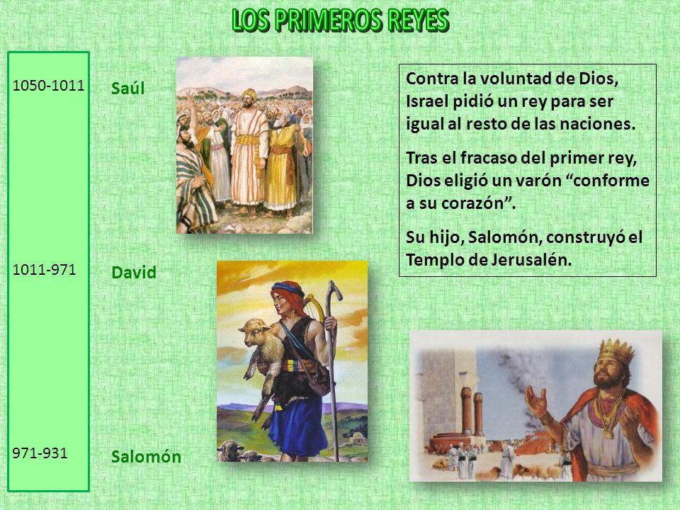 LOS PRIMEROS REYES Contra la voluntad de Dios, Israel pidió un rey para ser igual al resto de las naciones.