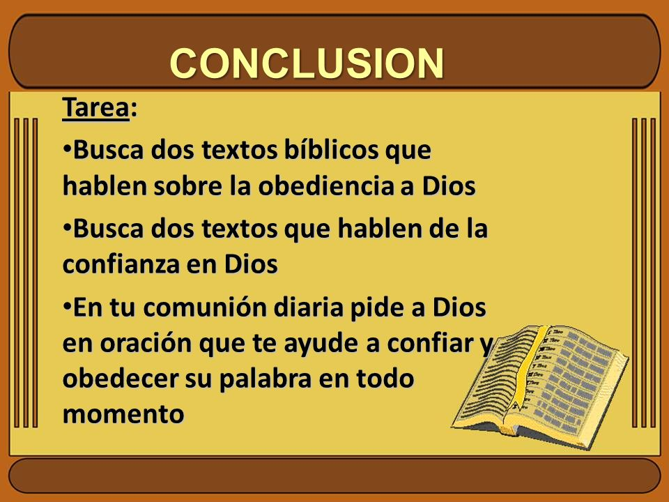 CONCLUSION Tarea: Busca dos textos bíblicos que hablen sobre la obediencia a Dios. Busca dos textos que hablen de la confianza en Dios.