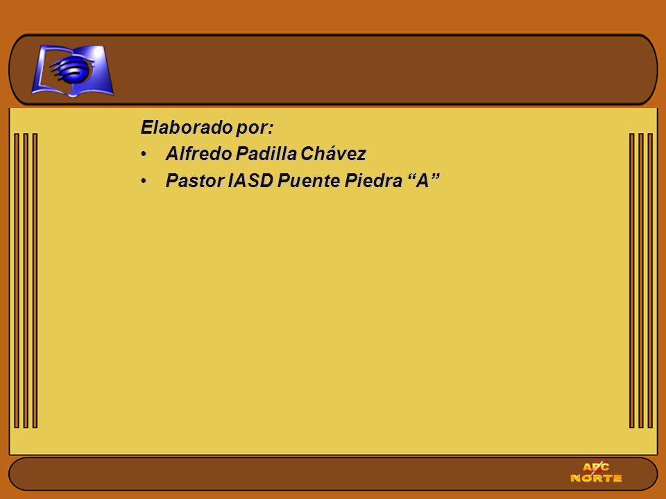 Elaborado por: Alfredo Padilla Chávez Pastor IASD Puente Piedra A