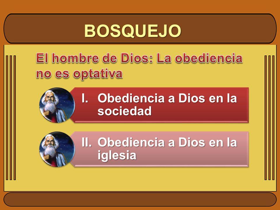 BOSQUEJO I. Obediencia a Dios en la sociedad