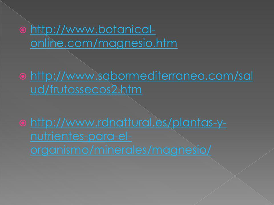 http://www.botanical-online.com/magnesio.htm http://www.sabormediterraneo.com/salud/frutossecos2.htm.