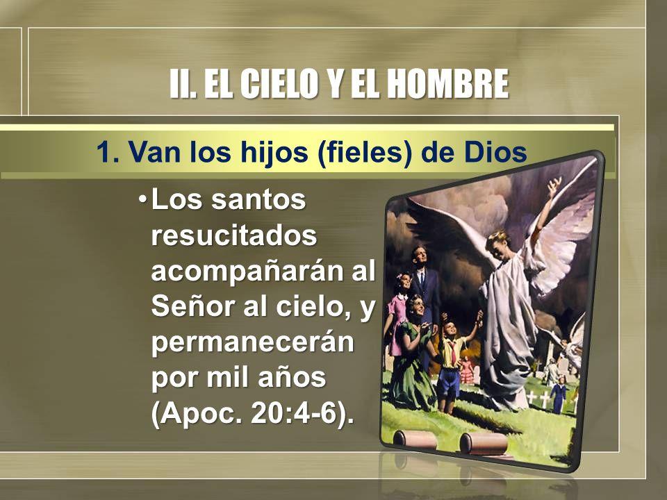 II. EL CIELO Y EL HOMBRE 1. Van los hijos (fieles) de Dios
