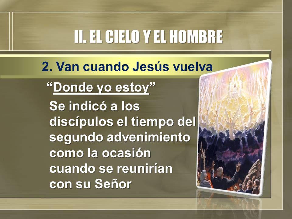 II. EL CIELO Y EL HOMBRE 2. Van cuando Jesús vuelva