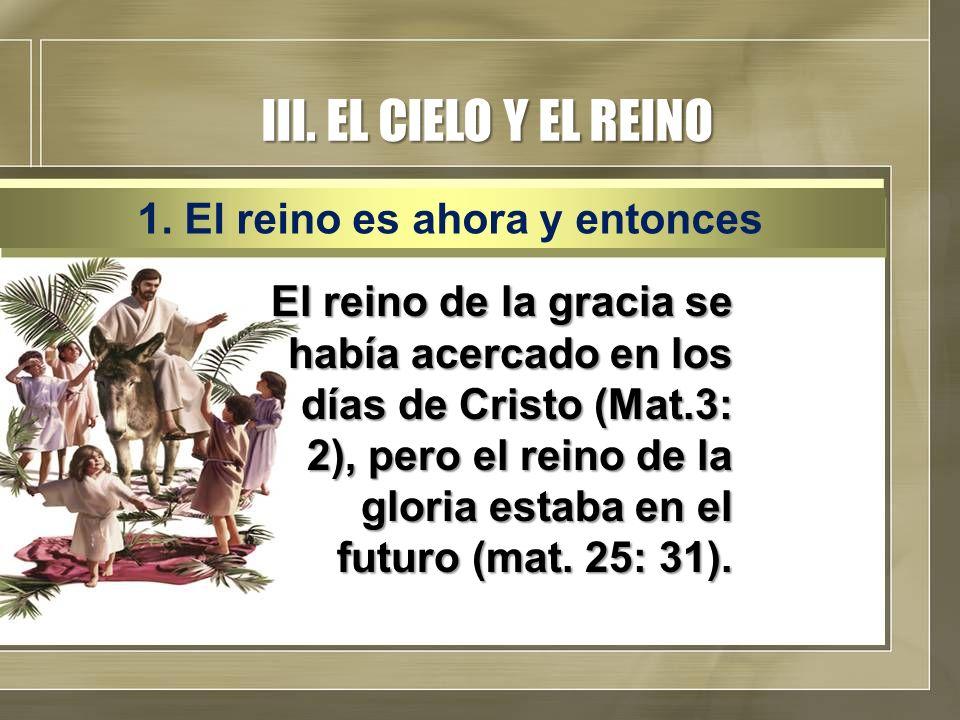 III. EL CIELO Y EL REINO 1. El reino es ahora y entonces