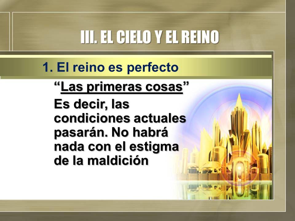 III. EL CIELO Y EL REINO 1. El reino es perfecto