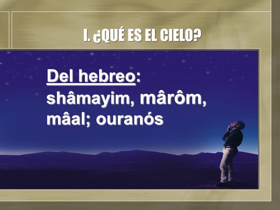Del hebreo: shâmayim, mârôm, mâal; ouranós