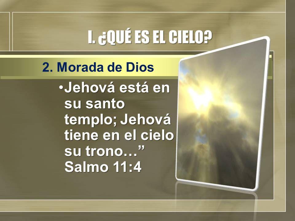 I. ¿QUÉ ES EL CIELO. 2. Morada de Dios.