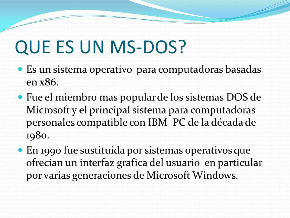 QUE ES UN MS-DOS Es un sistema operativo para computadoras basadas en x86.