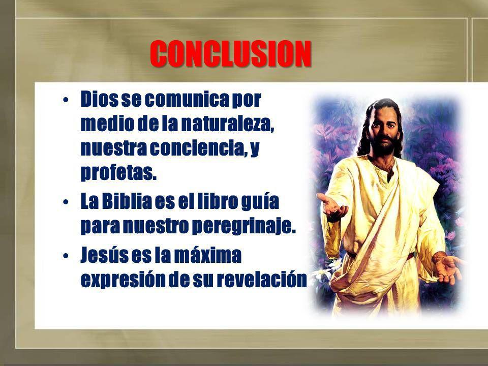 CONCLUSION Dios se comunica por medio de la naturaleza, nuestra conciencia, y profetas. La Biblia es el libro guía para nuestro peregrinaje.