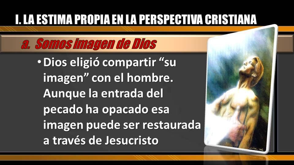 I. LA ESTIMA PROPIA EN LA PERSPECTIVA CRISTIANA