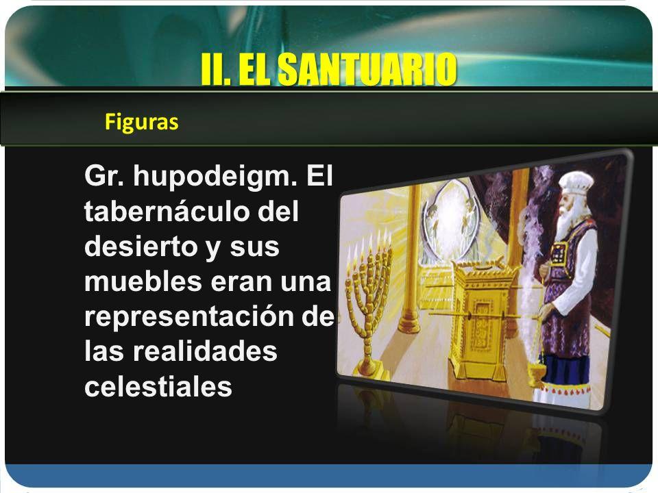 II. EL SANTUARIO Figuras. Gr. hupodeigm.