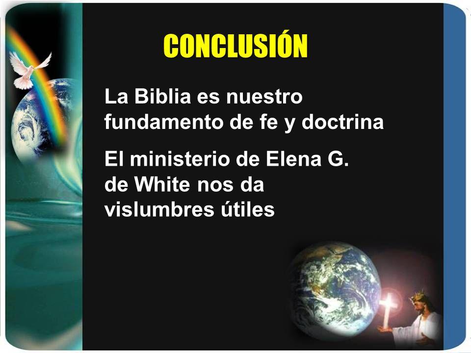 CONCLUSIÓN La Biblia es nuestro fundamento de fe y doctrina