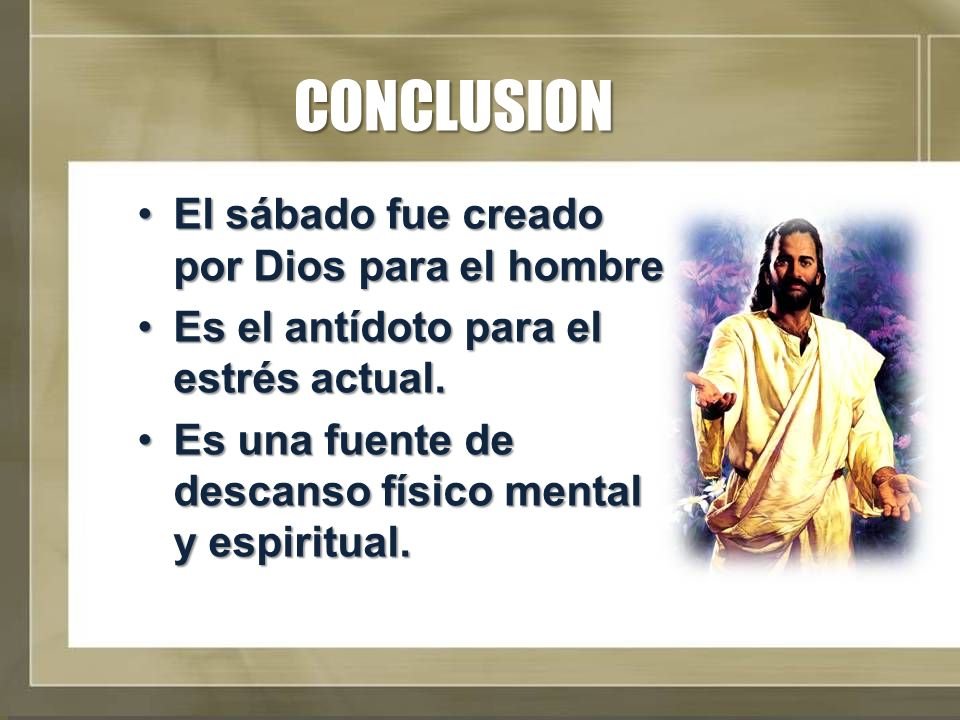 CONCLUSION El sábado fue creado por Dios para el hombre