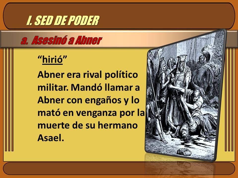 I. SED DE PODER a. Asesinó a Abner hirió
