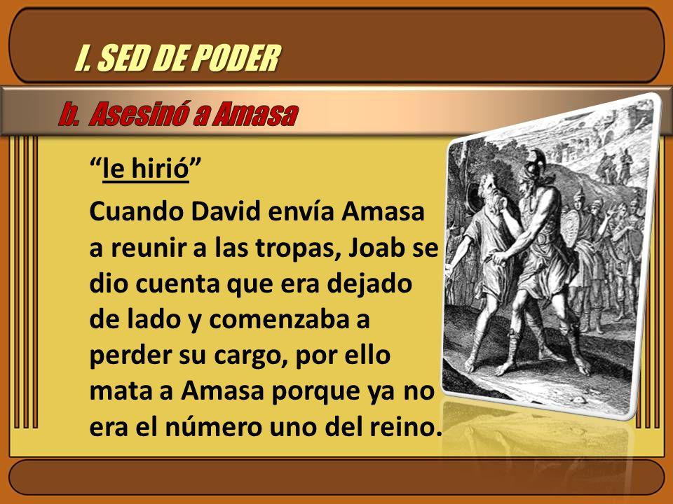 I. SED DE PODER b. Asesinó a Amasa le hirió
