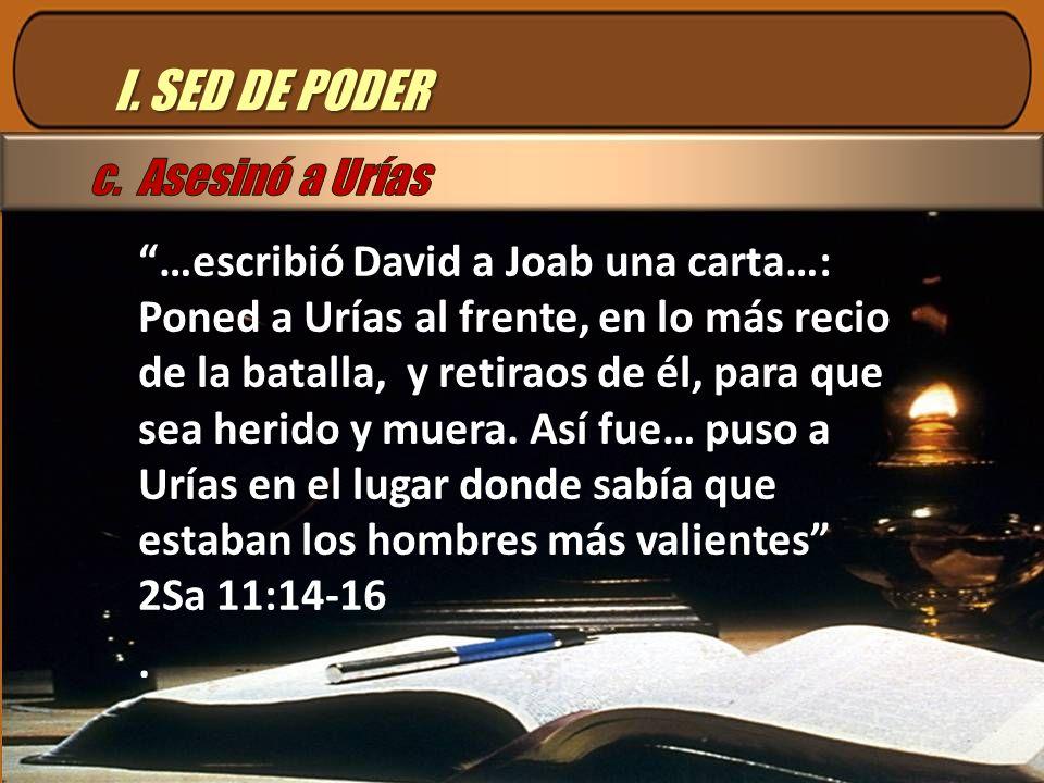 I. SED DE PODER c. Asesinó a Urías