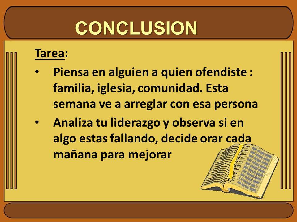 CONCLUSION Tarea: Piensa en alguien a quien ofendiste : familia, iglesia, comunidad. Esta semana ve a arreglar con esa persona.