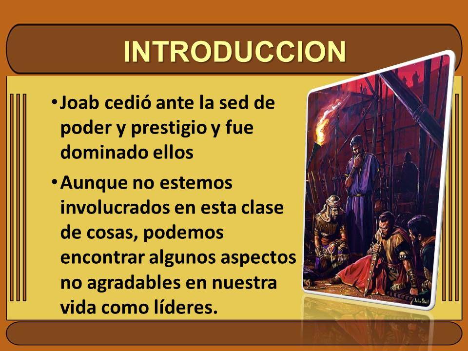 INTRODUCCION Joab cedió ante la sed de poder y prestigio y fue dominado ellos.
