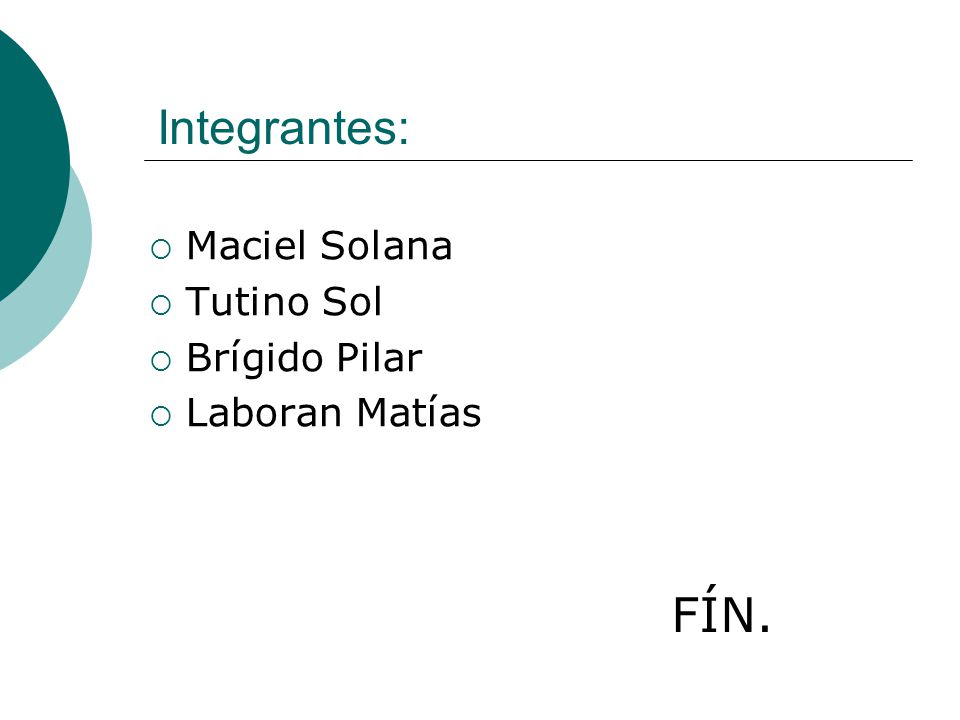 Integrantes: FÍN. Maciel Solana Tutino Sol Brígido Pilar