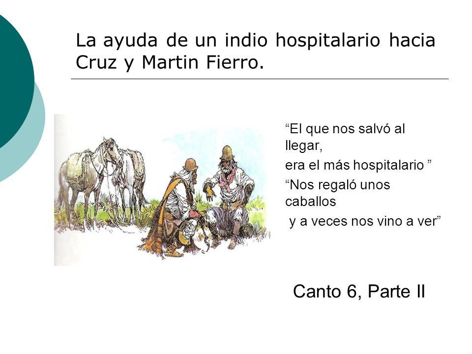 La ayuda de un indio hospitalario hacia Cruz y Martin Fierro.
