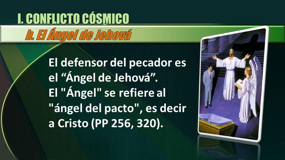 I. CONFLICTO CÓSMICOb. El Ángel de Jehová. El defensor del pecador es el Ángel de Jehová .