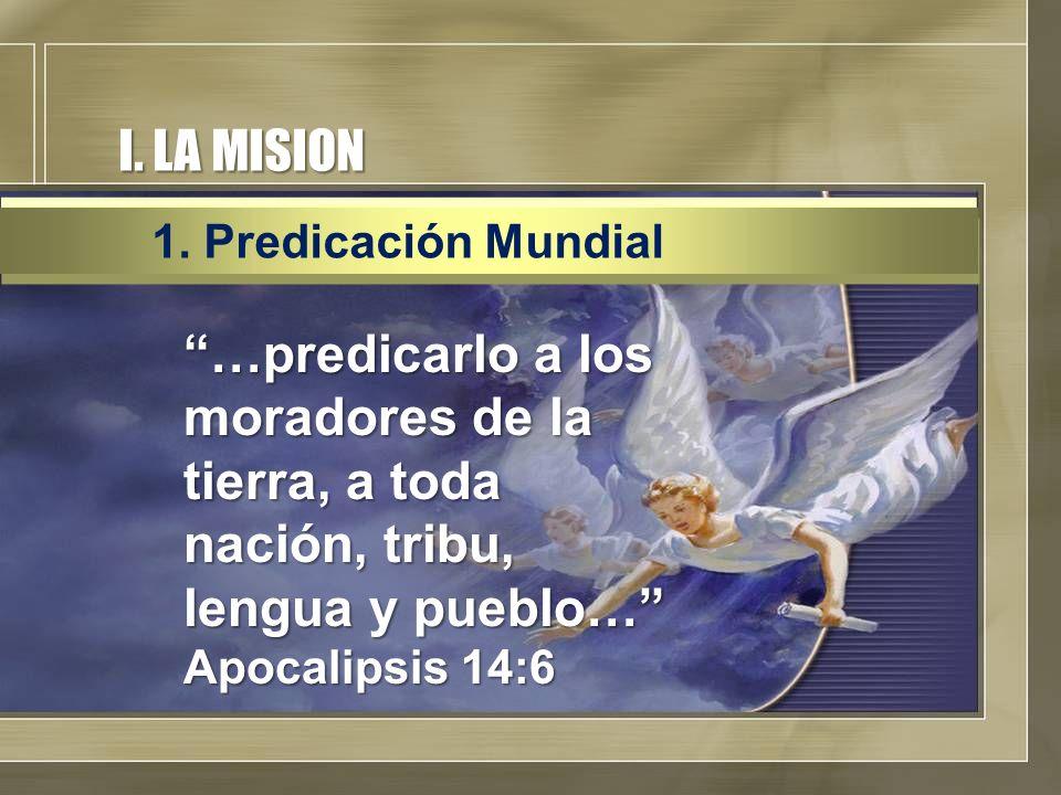 I. LA MISION 1. Predicación Mundial.