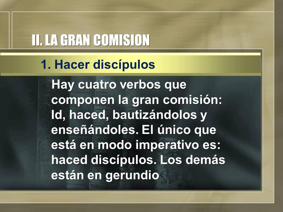II. LA GRAN COMISION 1. Hacer discípulos