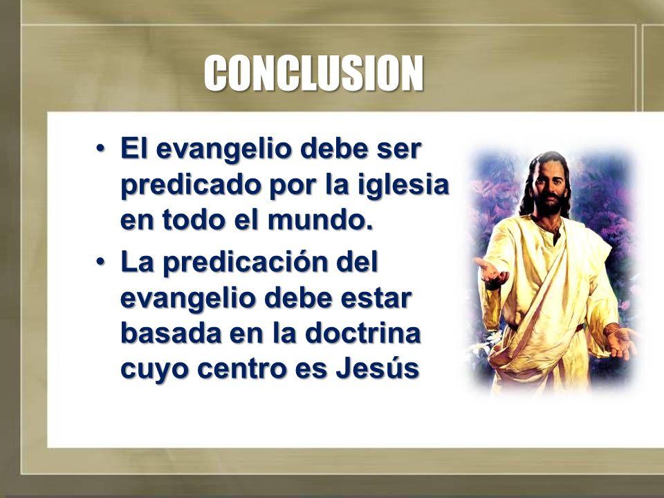 CONCLUSION El evangelio debe ser predicado por la iglesia en todo el mundo.