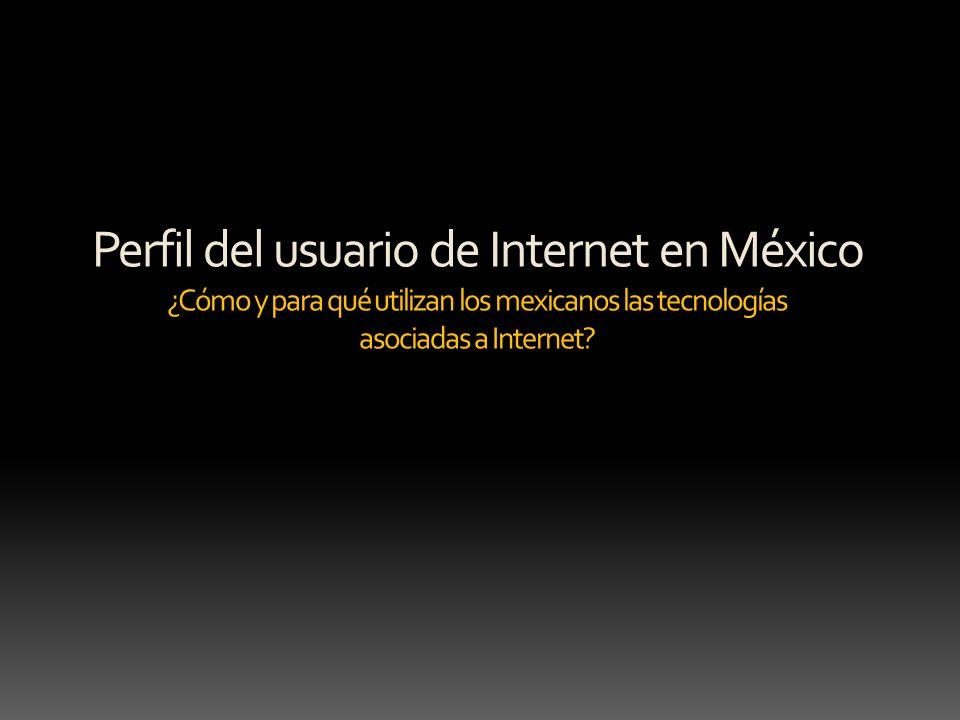 Perfil del usuario de Internet en México ¿Cómo y para qué utilizan los mexicanos las tecnologías asociadas a Internet