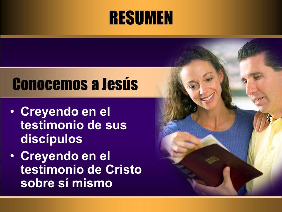 RESUMEN Conocemos a Jesús Creyendo en el testimonio de sus discípulos