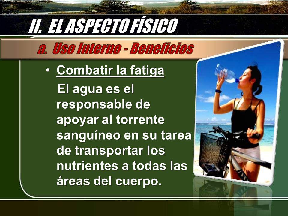 II. EL ASPECTO FÍSICO Combatir la fatiga