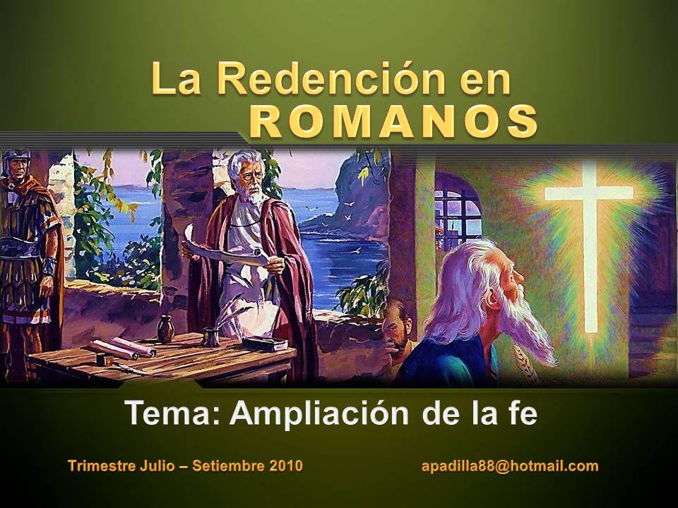 La Redención en ROMANOS Tema: Ampliación de la fe