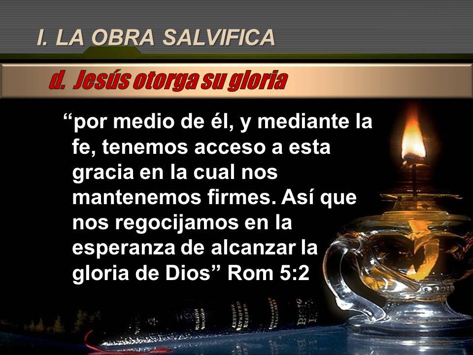 d. Jesús otorga su gloria