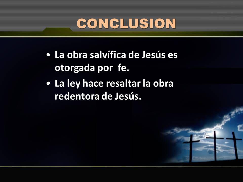 CONCLUSION La obra salvífica de Jesús es otorgada por fe.